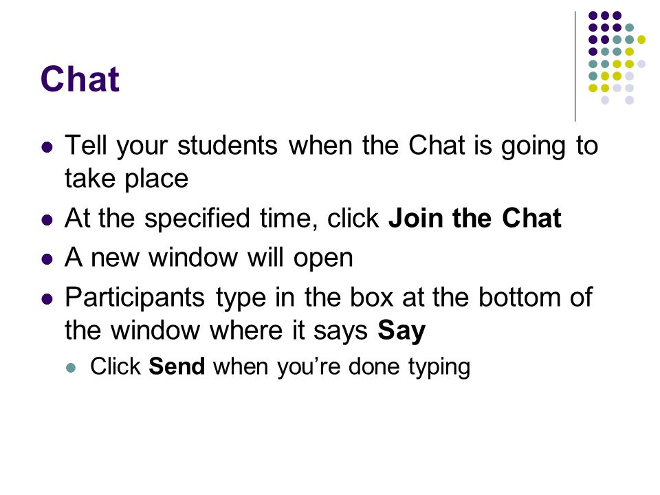 Chat Tell your students when the Chat is going to take place