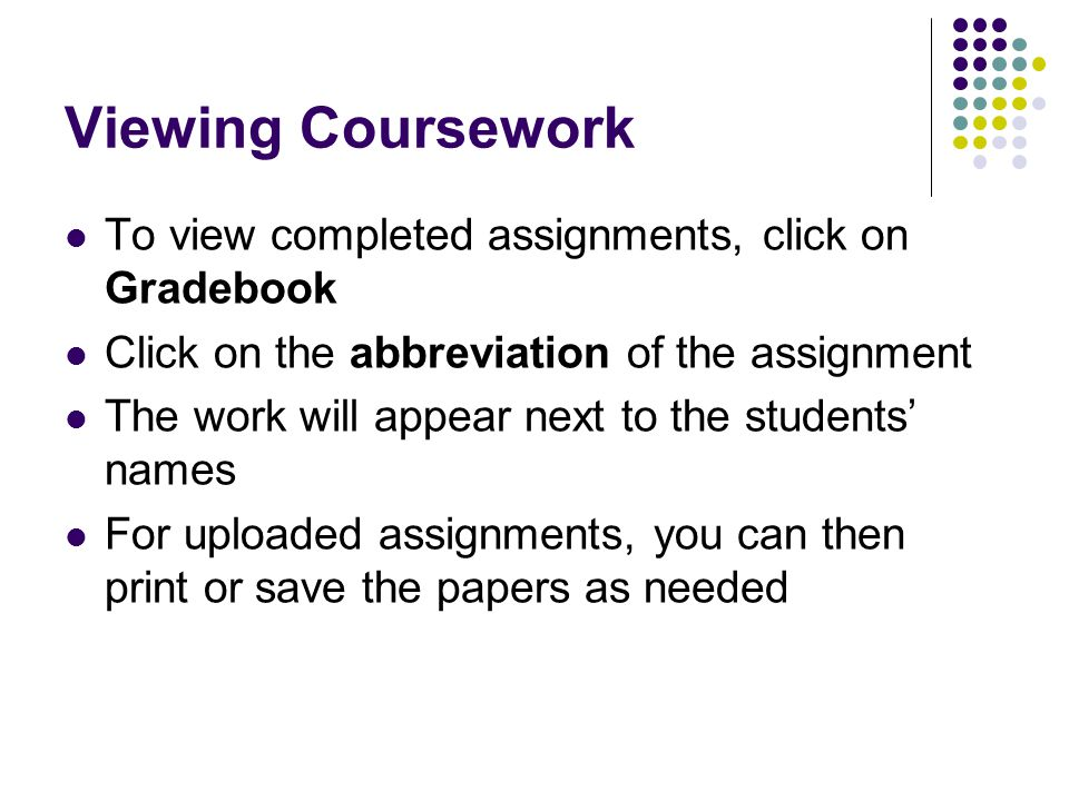 Viewing Coursework To view completed assignments, click on Gradebook