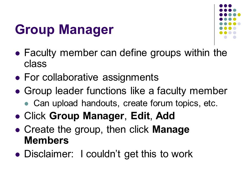 Group Manager Faculty member can define groups within the class
