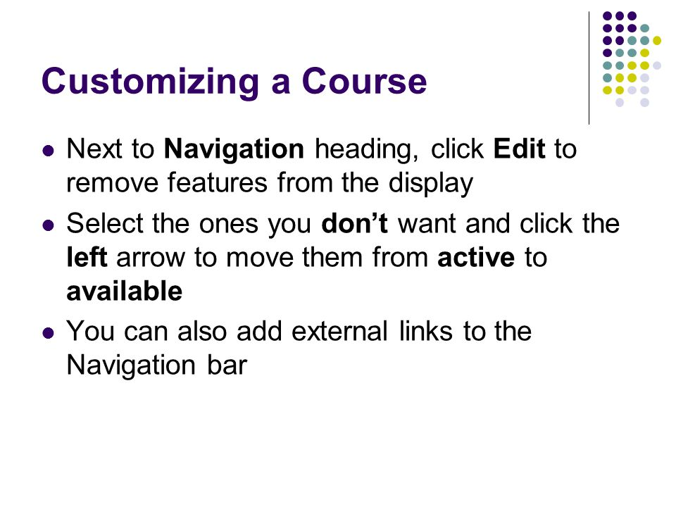 Customizing a Course Next to Navigation heading, click Edit to remove features from the display.