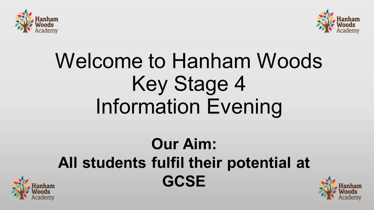 Welcome to Hanham Woods Key Stage 4 Information Evening