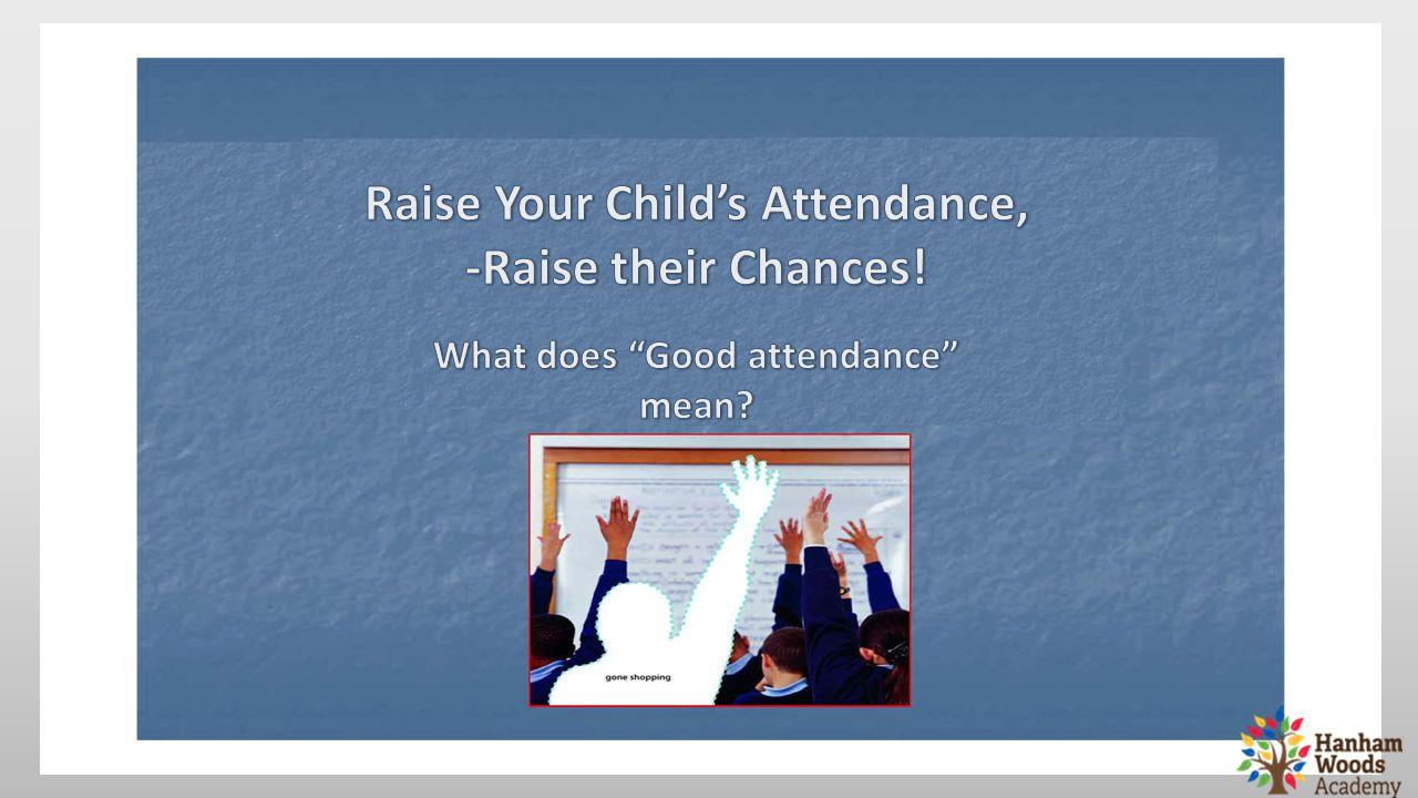 Raise Your Child's Attendance, What does Good attendance