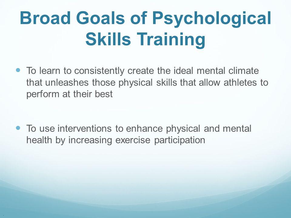 Broad Goals of Psychological Skills Training
