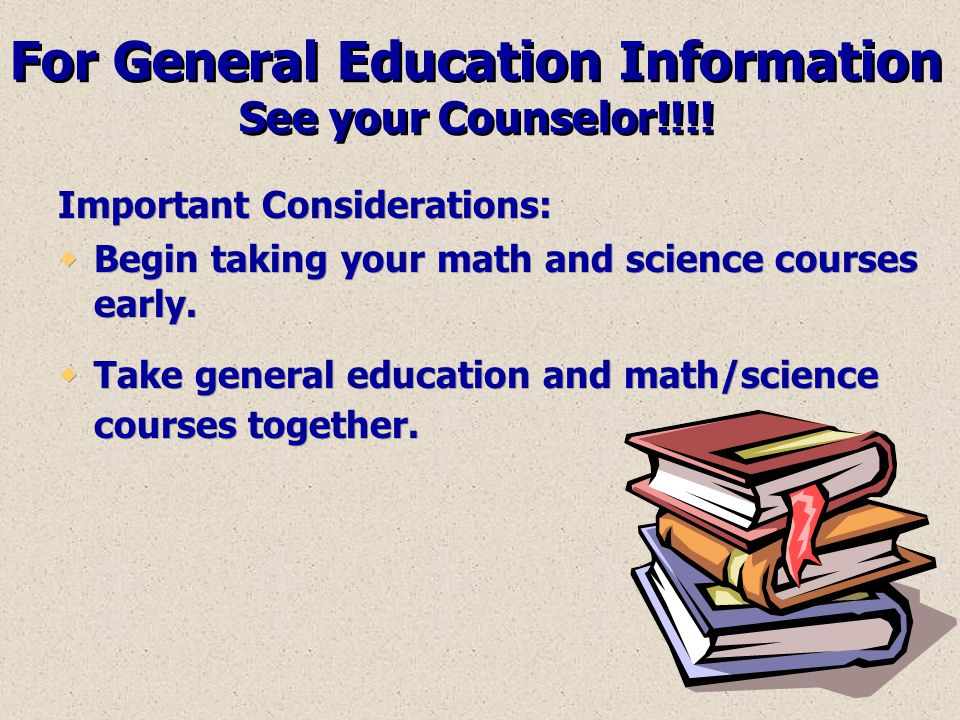 For General Education Information See your Counselor!!!!