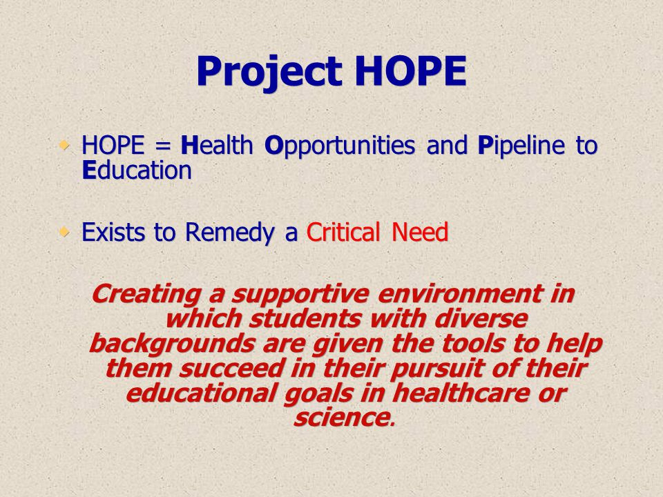 Project HOPE HOPE = Health Opportunities and Pipeline to Education