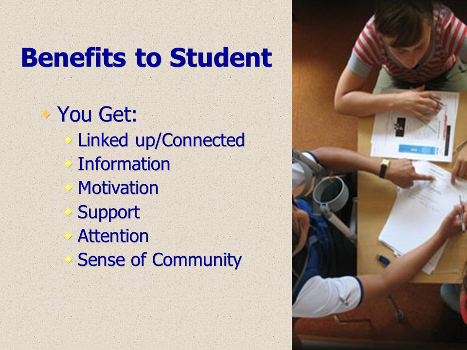 Benefits to Student You Get: Linked up/Connected Information