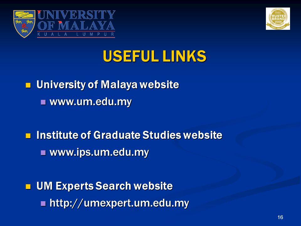 USEFUL LINKS University of Malaya website www.um.edu.my