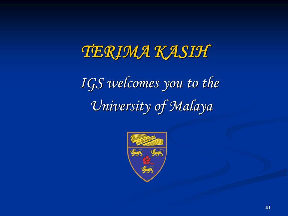 TERIMA KASIH IGS welcomes you to the University of Malaya