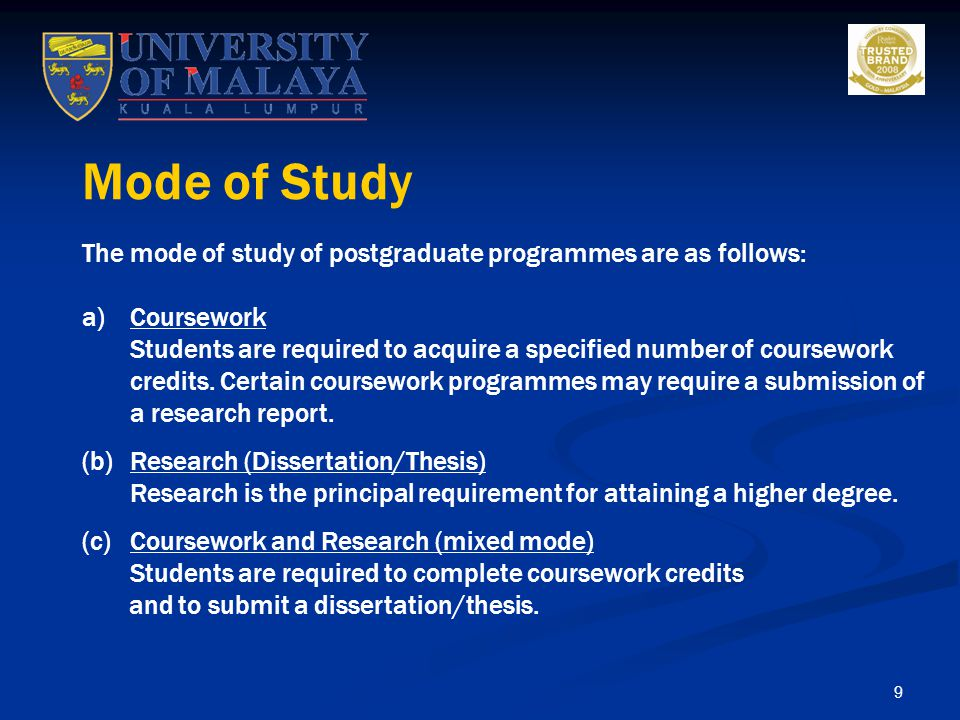 Mode of Study The mode of study of postgraduate programmes are as follows: Coursework.