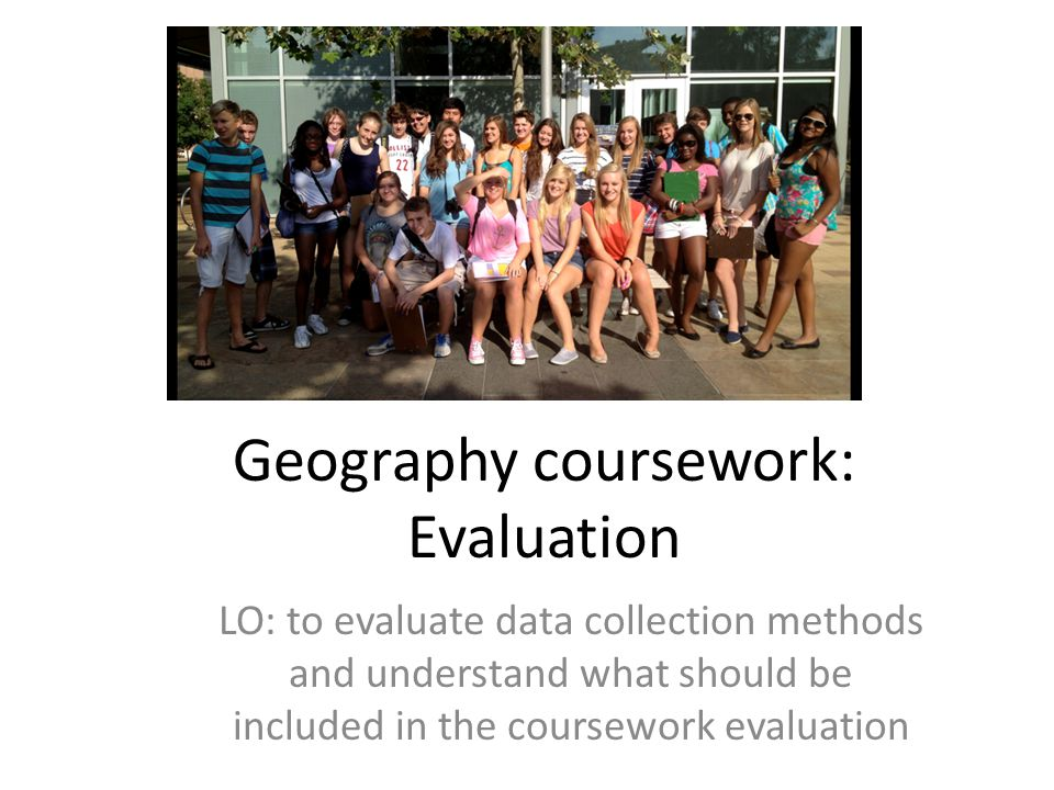 geography coursework evaluation ppt  geography coursework evaluation