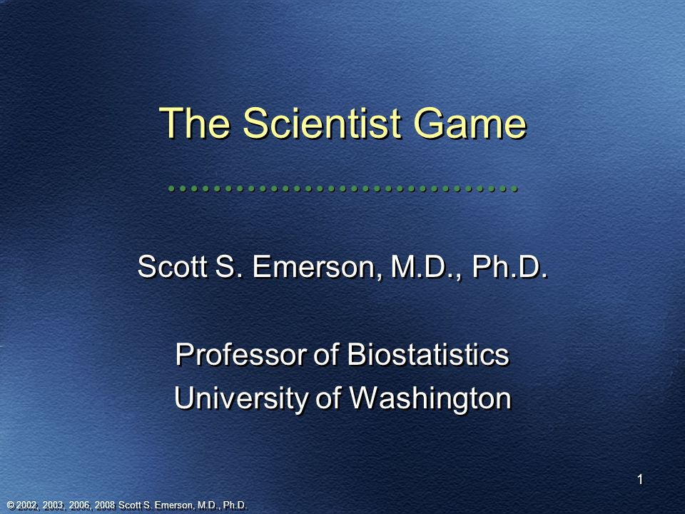 The Scientist Game Scott S. Emerson, M.D., Ph.D.