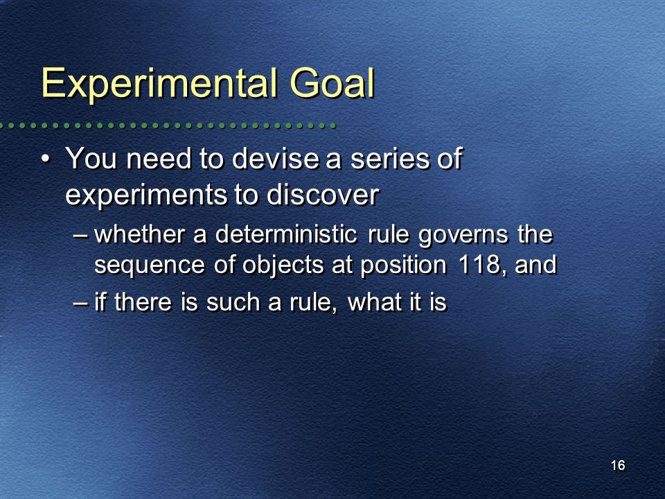 Experimental GoalYou need to devise a series of experiments to discover.