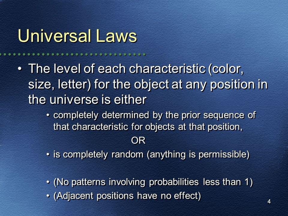 Universal Laws The level of each characteristic (color, size, letter) for the object at any position in the universe is either.