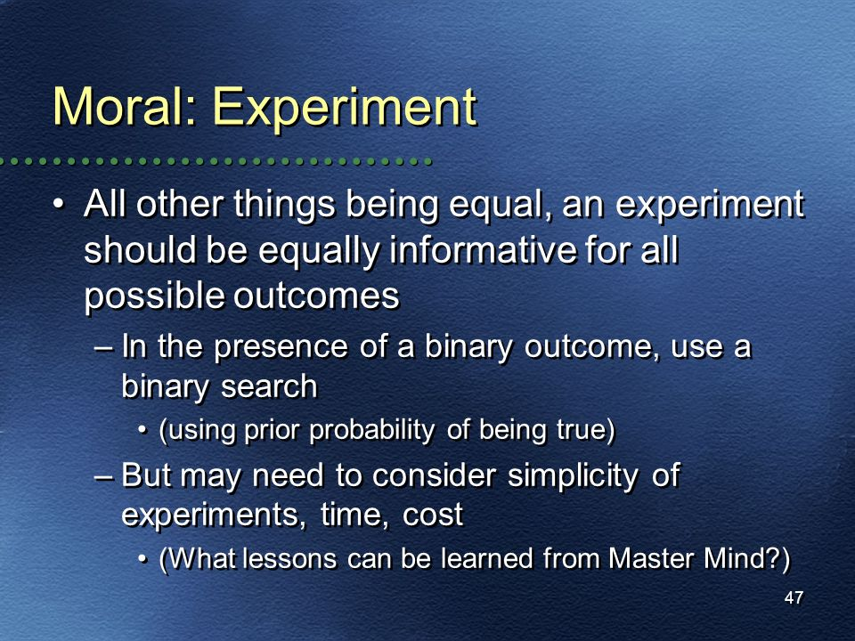 Moral: ExperimentAll other things being equal, an experiment should be equally informative for all possible outcomes.