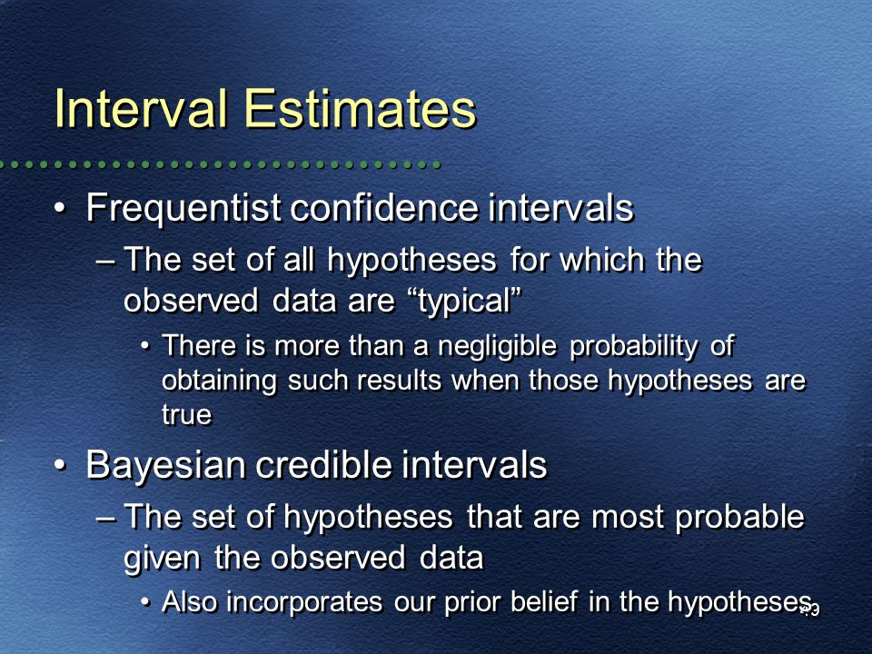 Interval Estimates Frequentist confidence intervals