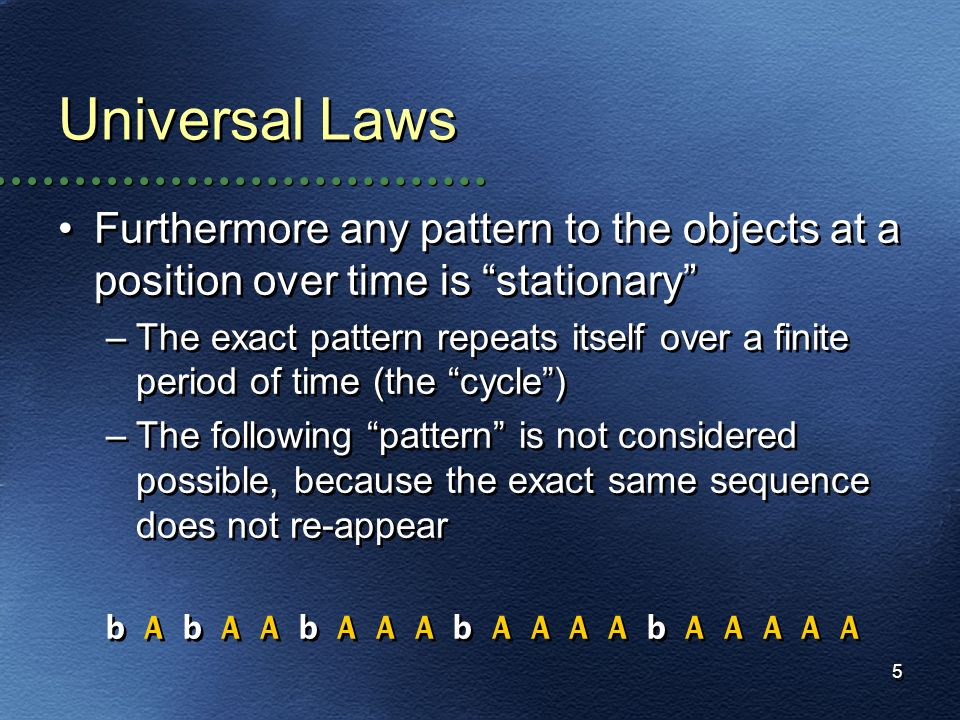 Universal LawsFurthermore any pattern to the objects at a position over time is stationary