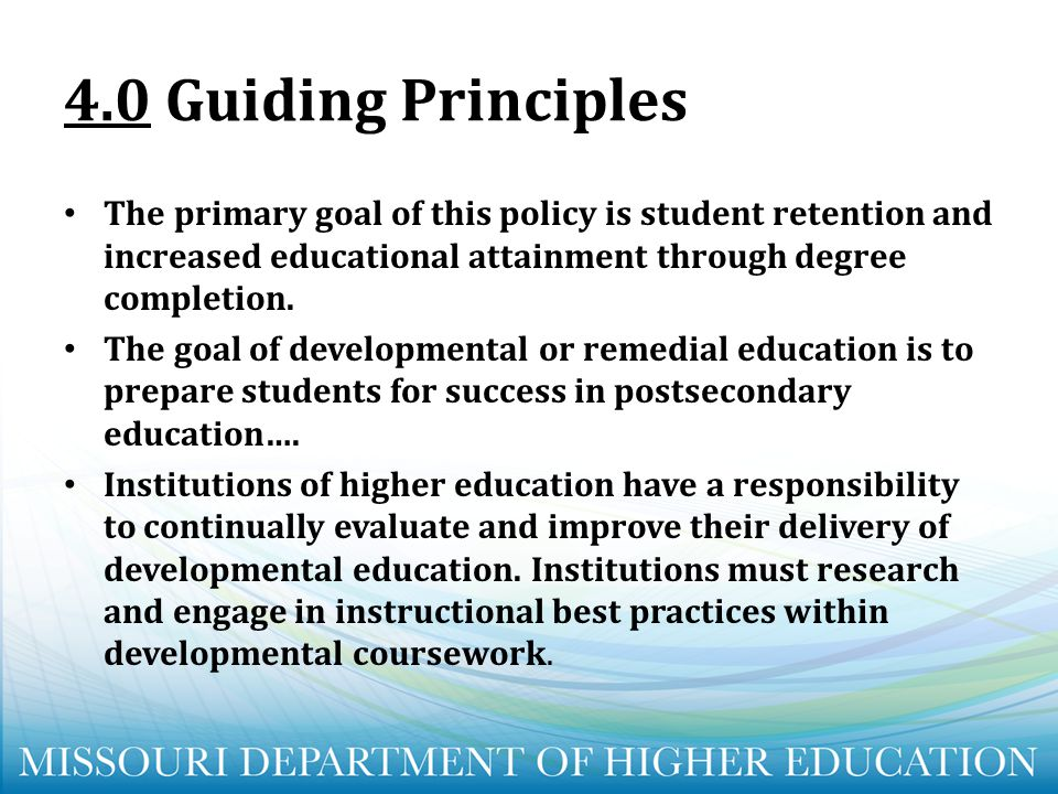 4.0 Guiding Principles The primary goal of this policy is student retention and increased educational attainment through degree completion.
