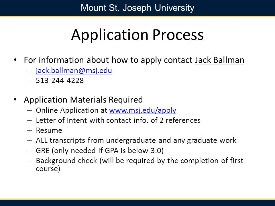 Application Process For information about how to apply contact Jack Ballman. jack.ballman@msj.edu.