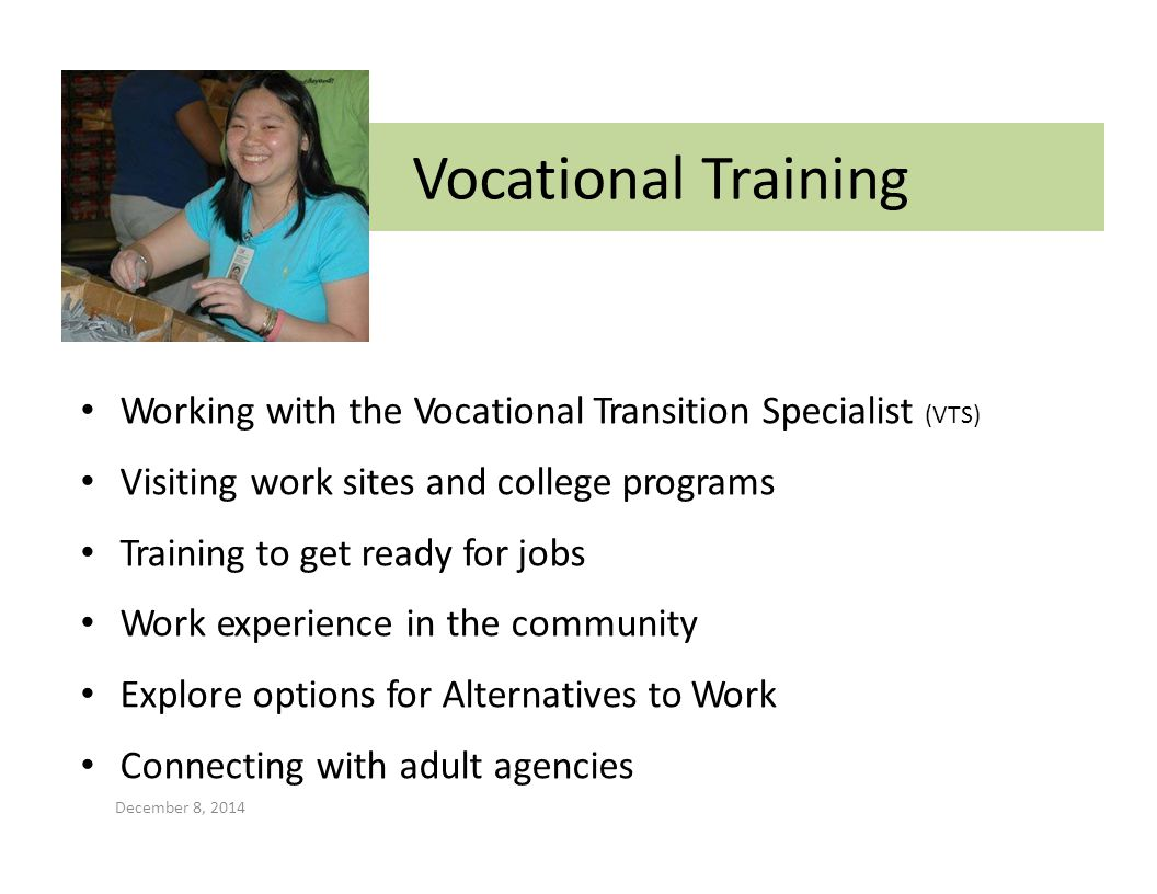 Vocational Training Working with the Vocational Transition Specialist (VTS) Visiting work sites and college programs.