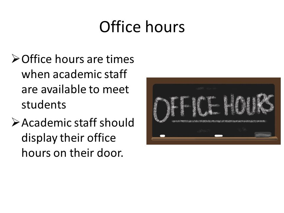Office hours Office hours are times when academic staff are available to meet students.