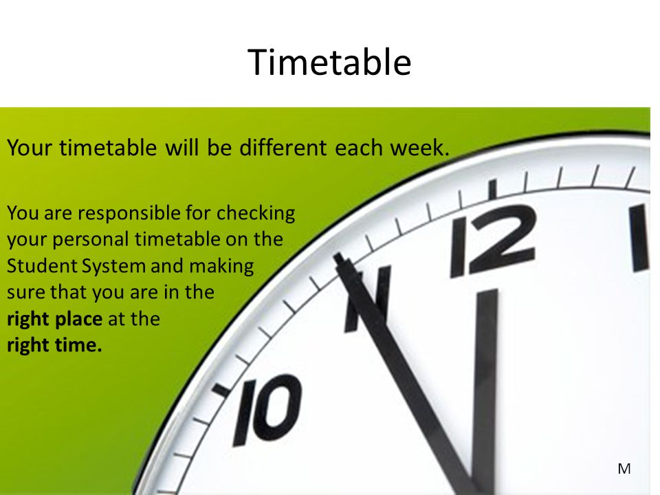 Timetable Your timetable will be different each week.