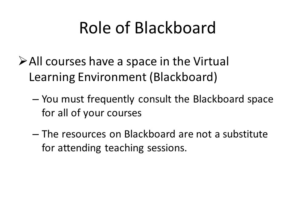 Role of Blackboard All courses have a space in the Virtual Learning Environment (Blackboard)