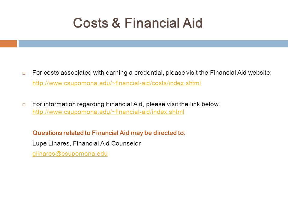 Costs & Financial Aid For costs associated with earning a credential, please visit the Financial Aid website: