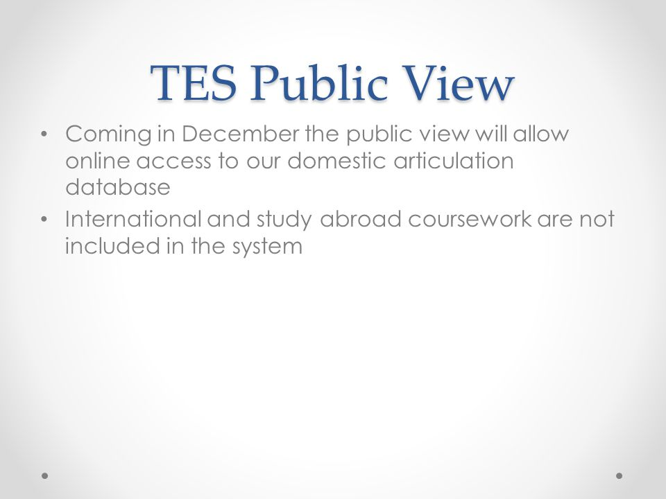 TES Public View Coming in December the public view will allow online access to our domestic articulation database.