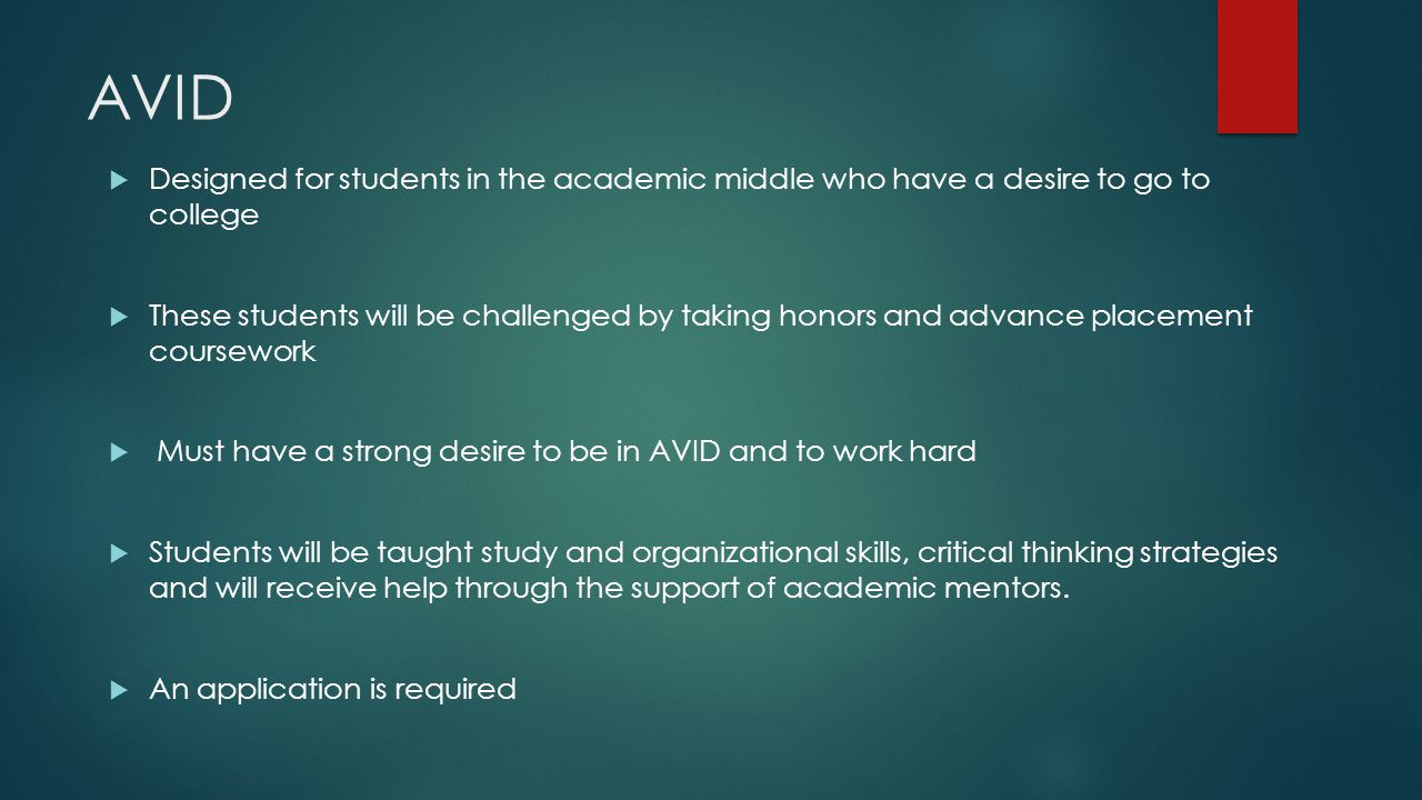 AVID Designed for students in the academic middle who have a desire to go to college.