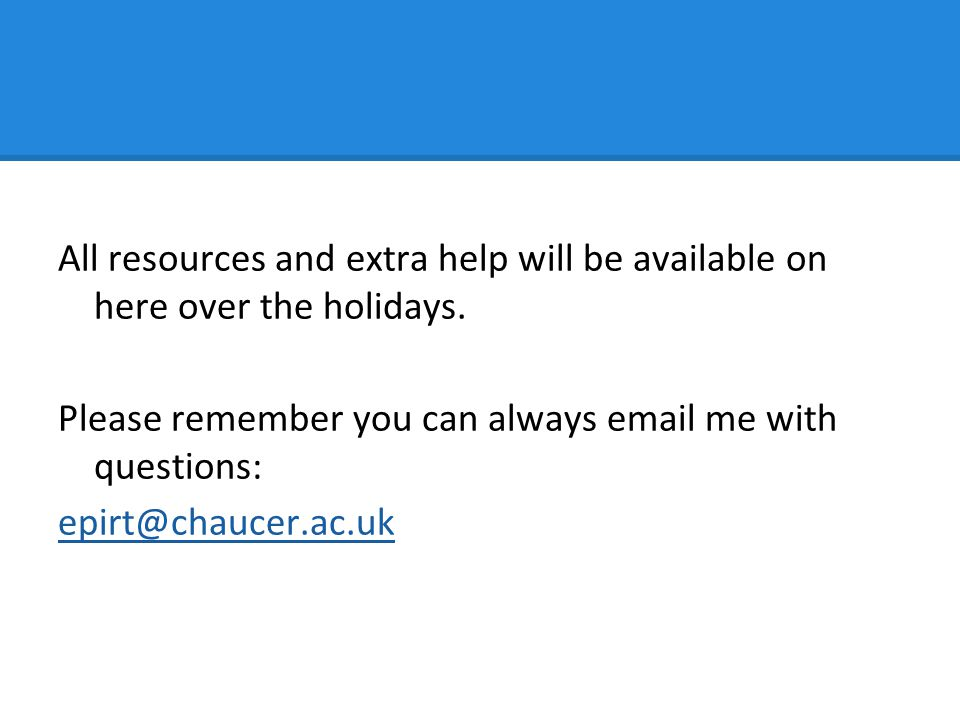 All resources and extra help will be available on here over the holidays.