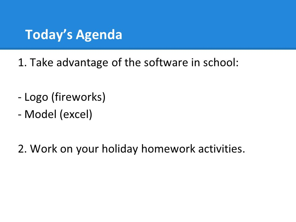 Today's Agenda 1. Take advantage of the software in school: