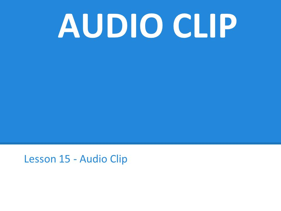 AUDIO CLIP Lesson 15 - Audio Clip