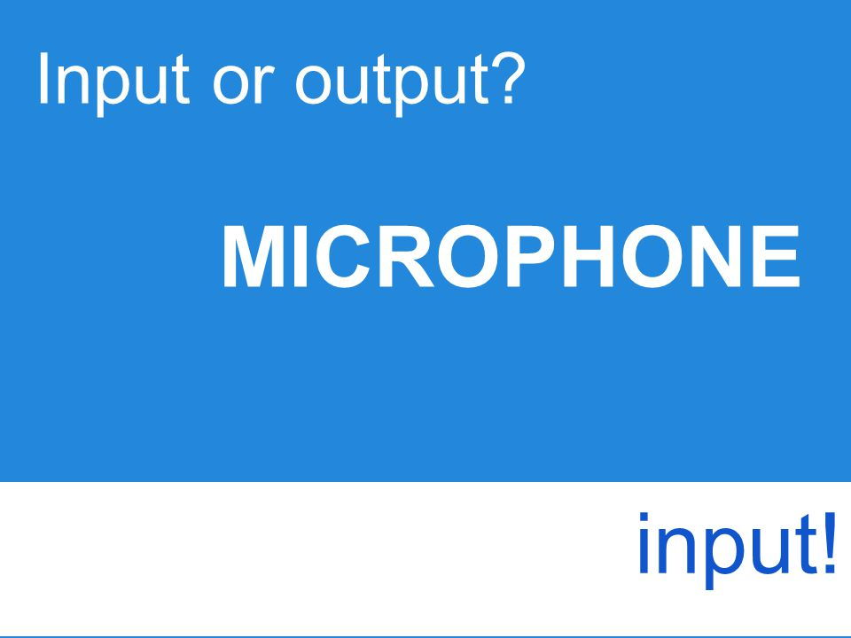 Input or output MICROPHONE input!