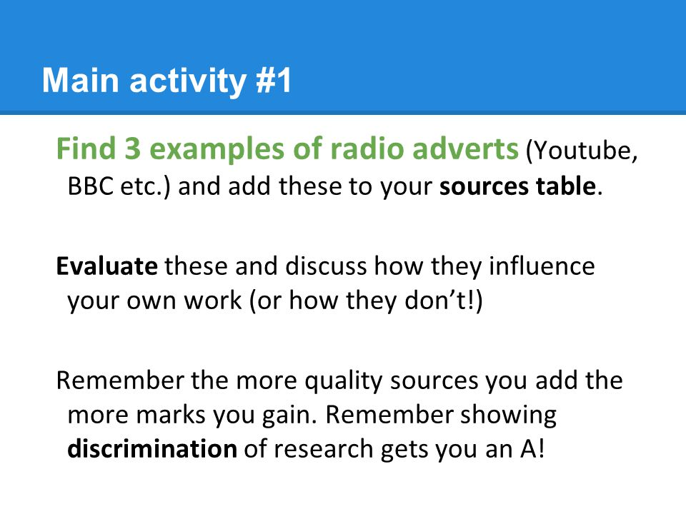 Main activity #1 Find 3 examples of radio adverts (Youtube, BBC etc.) and add these to your sources table.