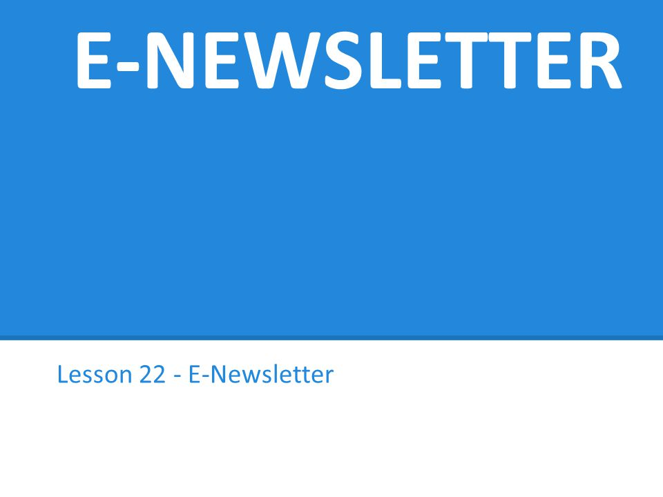 E-NEWSLETTER Lesson 22 - E-Newsletter