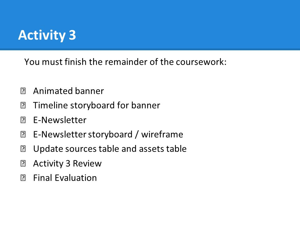 Activity 3 You must finish the remainder of the coursework: