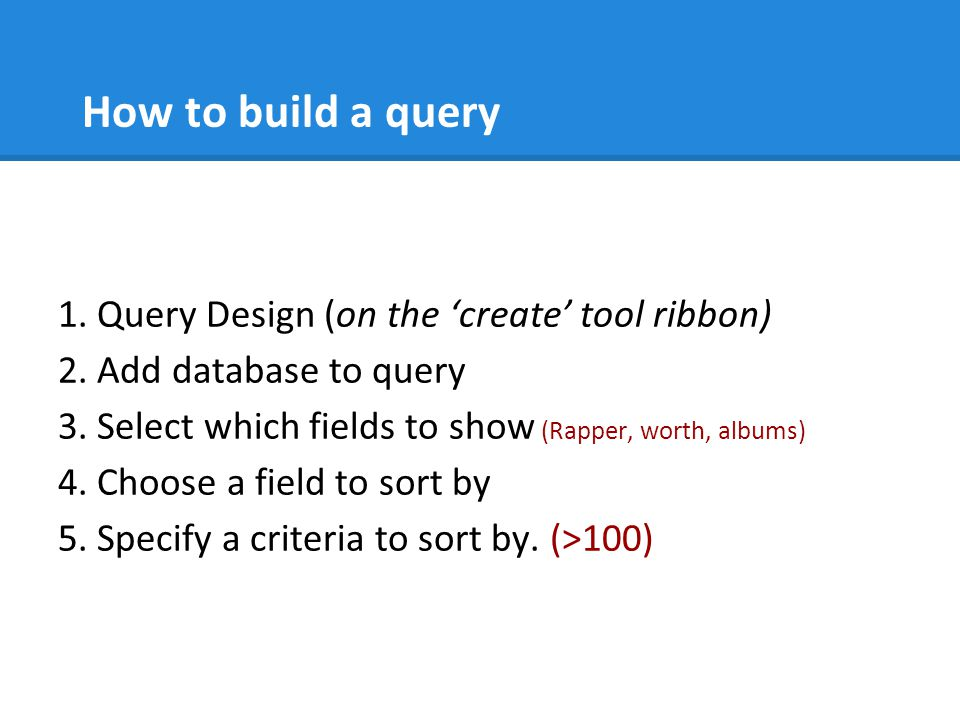 How to build a query 1. Query Design (on the 'create' tool ribbon)