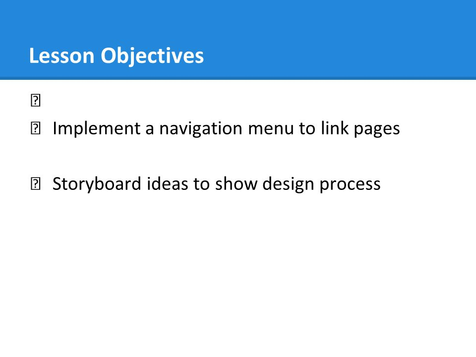 Lesson Objectives Implement a navigation menu to link pages