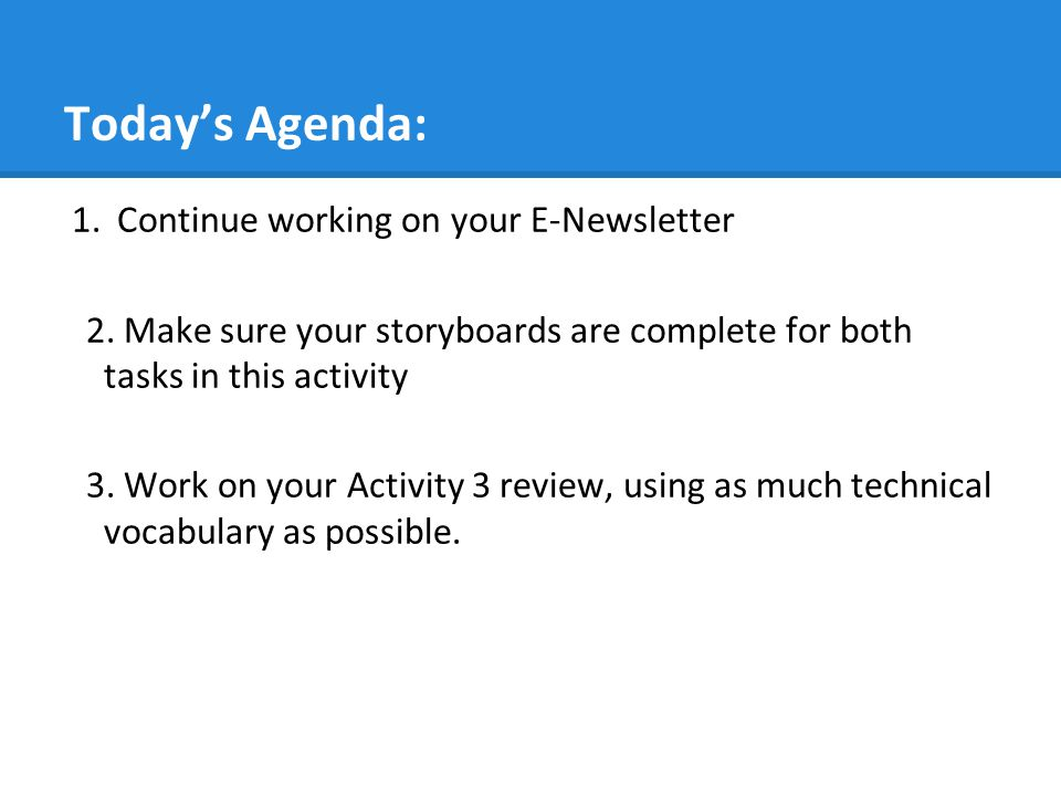 Today's Agenda: Continue working on your E-Newsletter