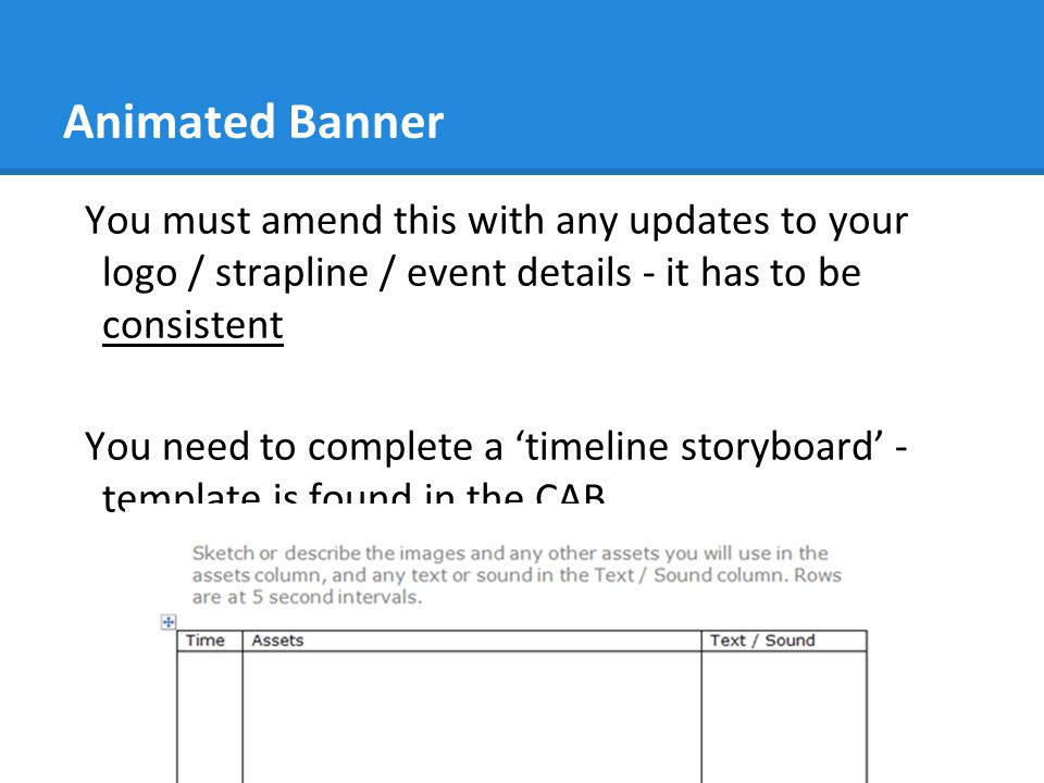 Animated Banner You must amend this with any updates to your logo / strapline / event details - it has to be consistent.