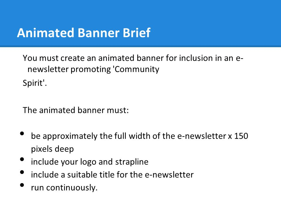 Animated Banner Brief You must create an animated banner for inclusion in an e- newsletter promoting Community.