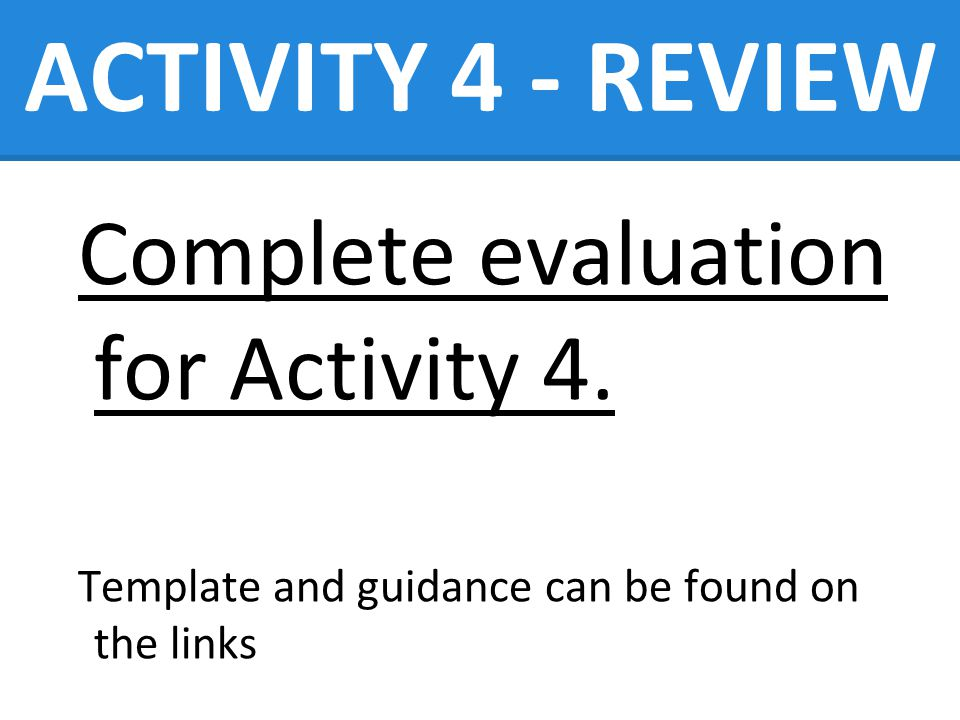 ACTIVITY 4 - REVIEW Complete evaluation for Activity 4.