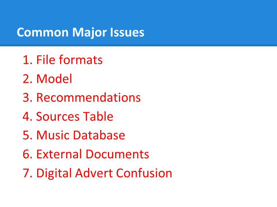 Common Major Issues 1. File formats. 2. Model. 3. Recommendations. 4. Sources Table. 5. Music Database.