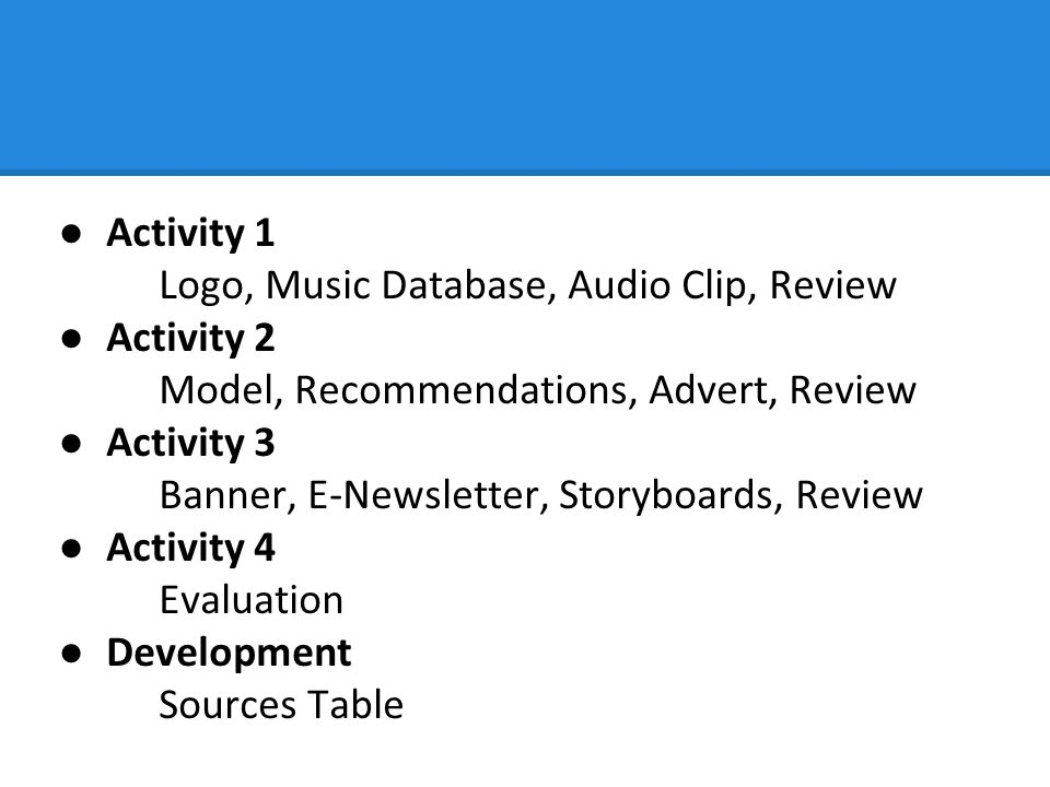 Activity 1 Logo, Music Database, Audio Clip, Review. Activity 2. Model, Recommendations, Advert, Review.