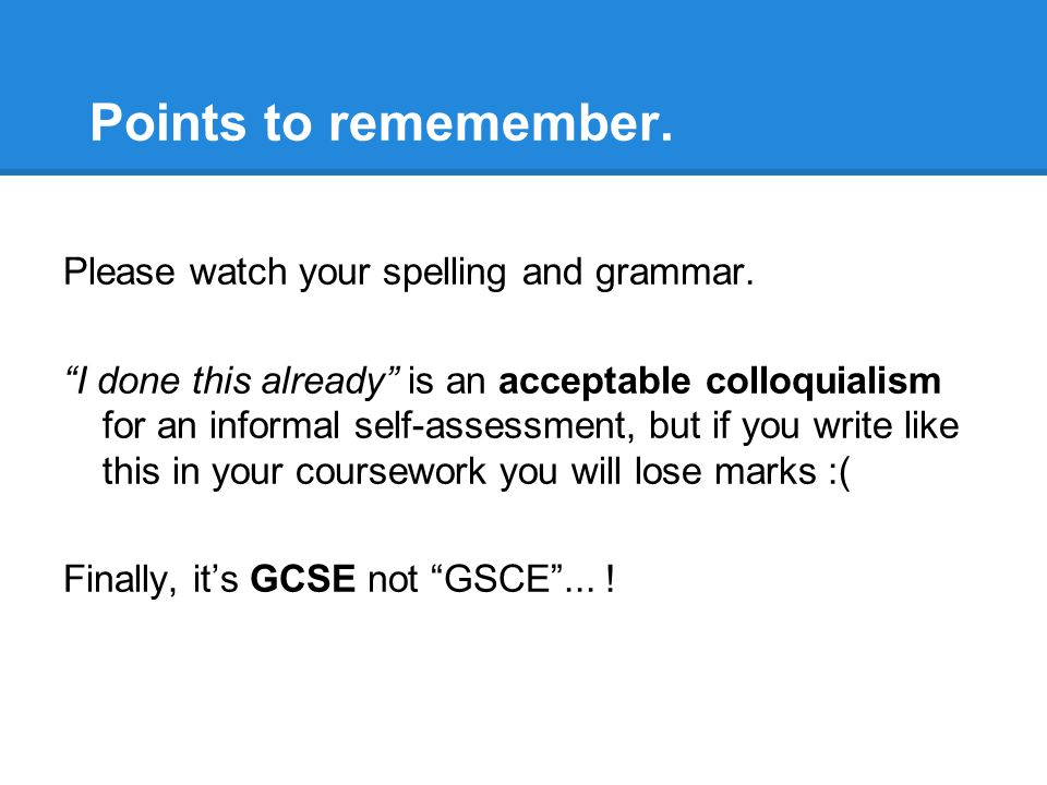 Points to rememember. Please watch your spelling and grammar.