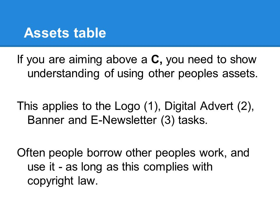 Assets table If you are aiming above a C, you need to show understanding of using other peoples assets.