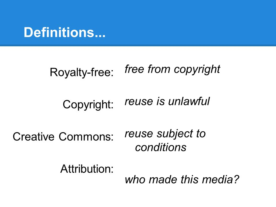 Definitions... free from copyright Royalty-free: reuse is unlawful
