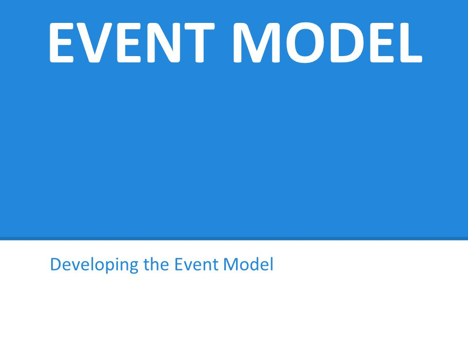 Developing the Event Model