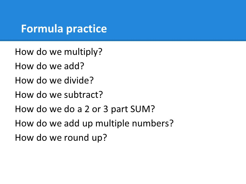 Formula practice How do we multiply How do we add How do we divide