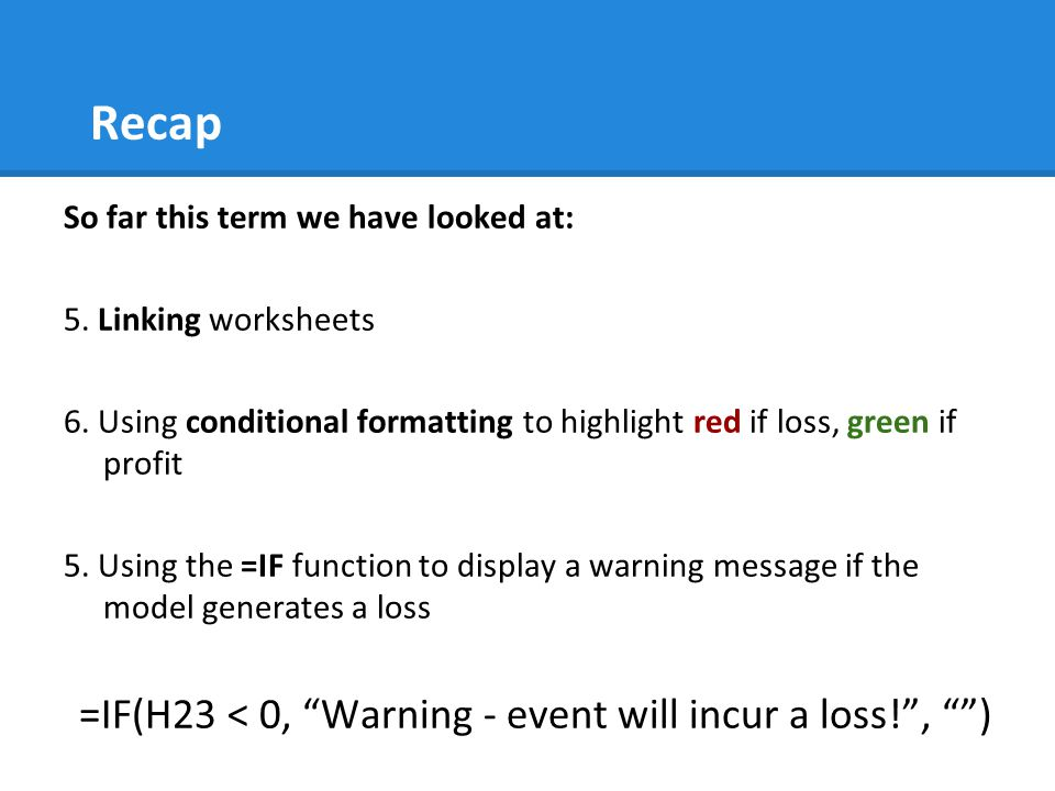 Recap =IF(H23 < 0, Warning - event will incur a loss! , )